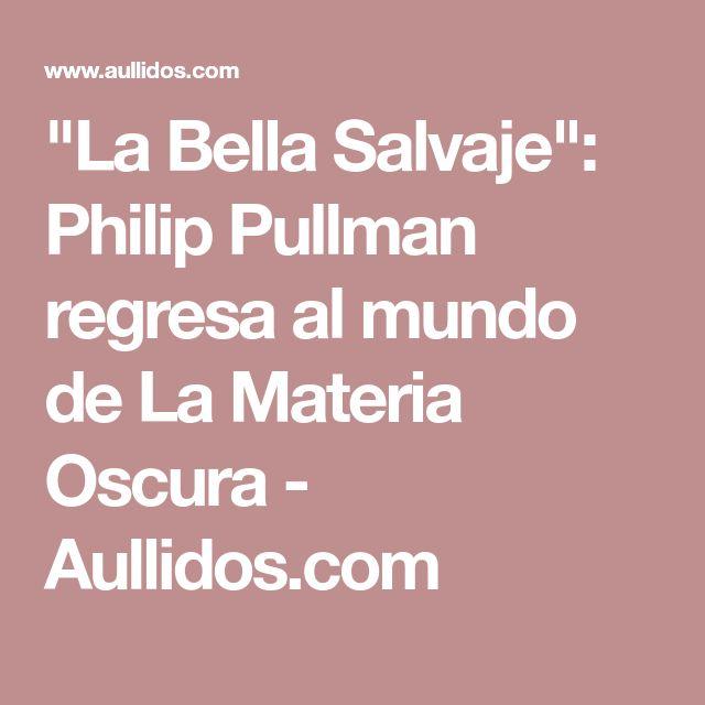 """""""La Bella Salvaje"""": Philip Pullman regresa al mundo de La Materia Oscura - Aullidos.com"""