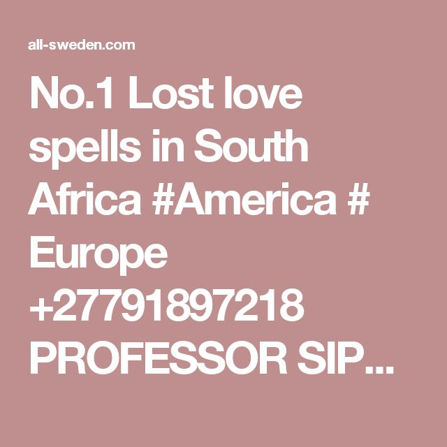No.1 Lost love spells in South Africa #America # Europe +27791897218 PROFESSOR SIPHO