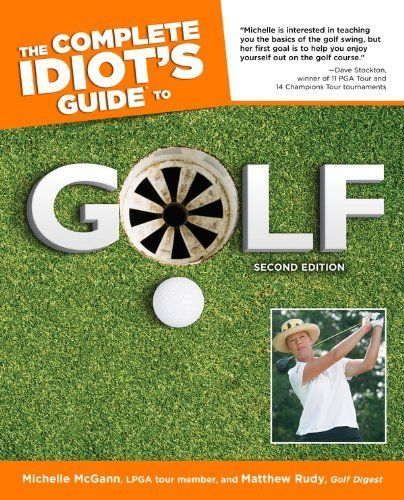 The Complete Idiot's Guide to Golf, 2nd Edition by Michelle McGann. $14.38. 336 pages. Publisher: Alpha; 2 edition (March 1, 2005). Author: Michelle McGann