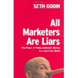 All Marketers Are Liars: The Power of Telling Authentic Stories in a Low-Trust World (Hardcover)By Seth Godin