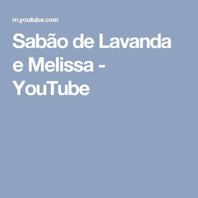 Sabão de Lavanda e Melissa - YouTube