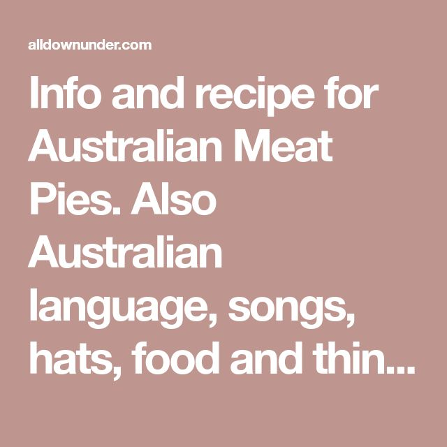 Info and recipe for Australian Meat Pies. Also Australian language, songs, hats, food and things that makes us unique. Australian greeting cards and games.