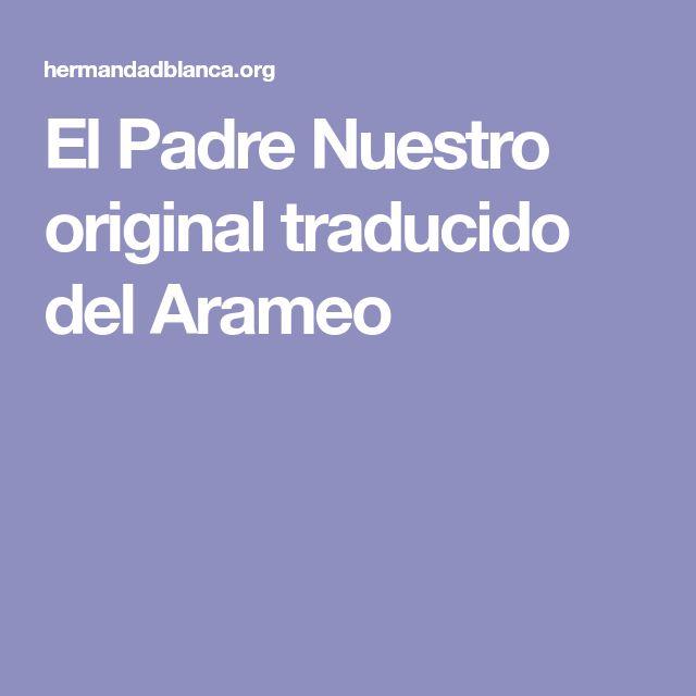 El Padre Nuestro original traducido del Arameo