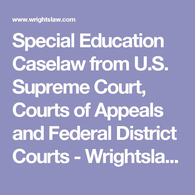 Special Education Caselaw from U.S. Supreme Court, Courts of Appeals and Federal District Courts - Wrightslaw.com