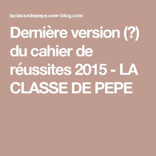 Dernière version (?) du cahier de réussites 2015 - LA CLASSE DE PEPE
