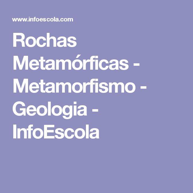 Rochas Metamórficas - Metamorfismo - Geologia - InfoEscola
