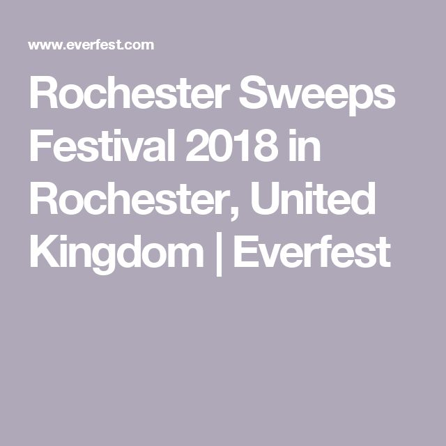 Rochester Sweeps Festival 2018 in Rochester, United Kingdom | Everfest
