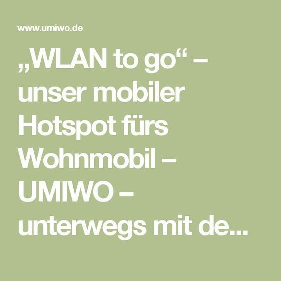 """""""WLAN to go"""" – unser mobiler Hotspot fürs Wohnmobil – UMIWO – unterwegs mit dem Wohnmobil"""