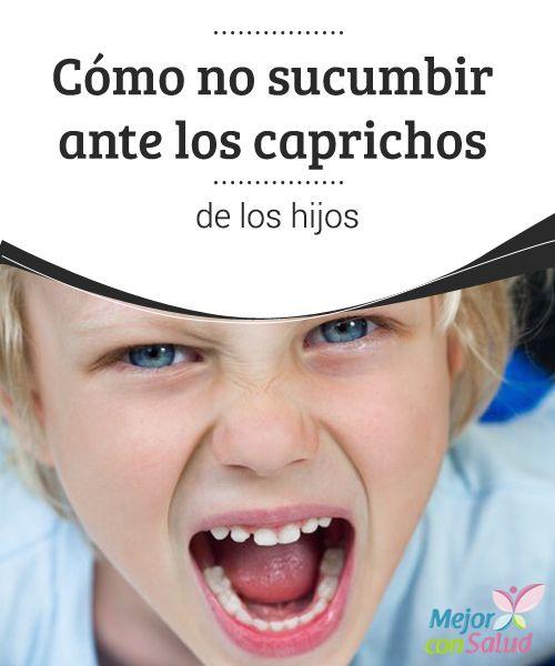 Cómo no sucumbir ante los caprichos de los hijos  ¿Qué hace tu hijo cuando tiene caprichos? Llorar, dejarte en evidencia en el supermercado, gritar bien alto para llamar la atención…