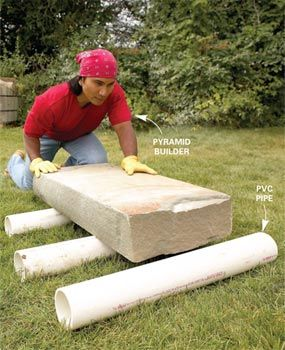 Be careful if you are moving large pieces of stone. Take a tip from the Ancient Egyptians!