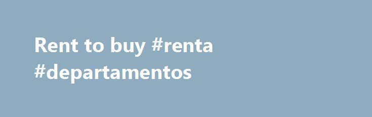Rent to buy #renta #departamentos http://canada.remmont.com/rent-to-buy-renta-departamentos/  #rent to buy # Safety Tips 3 Tips To Consider When Investing In Property You need knowledge of the industry. What kind of real estate would you like to put your money in, is it land, houses for sale, houses for rent, maybe even commercial property? Which locations are hot right now? Which areas have a high potential for increase in population? This is just but the tip of the ice berg of what you…
