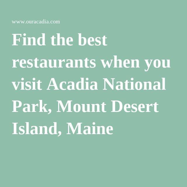 Find the best restaurants when you visit Acadia National Park, Mount Desert Island, Maine