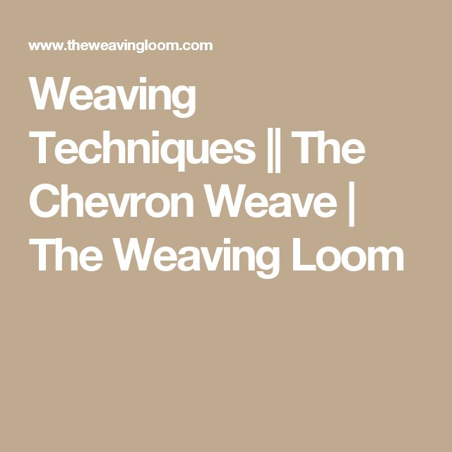 Weaving Techniques || The Chevron Weave | The Weaving Loom