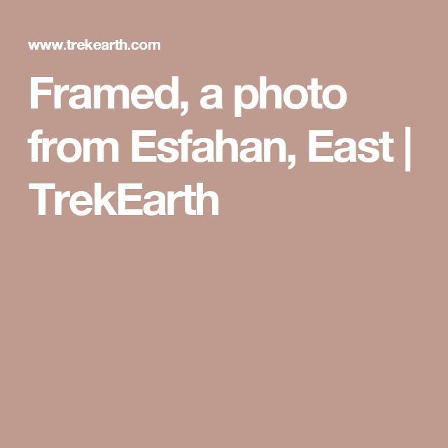Framed, a photo from Esfahan, East | TrekEarth