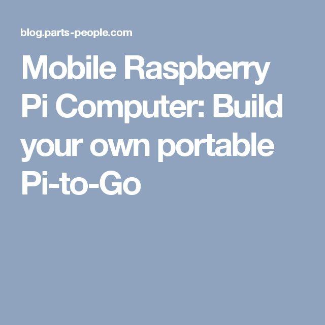 Mobile Raspberry Pi Computer: Build your own portable Pi-to-Go