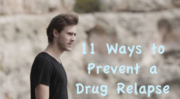 11 Ways How to Prevent a Drug Relapse