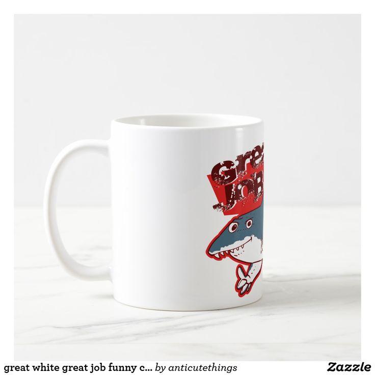 great white great job funny cartoon #mug #office #great #white #shark #ocean #job #funny #cartoon #drawing