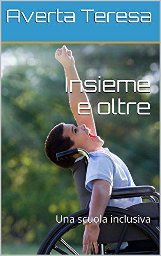 Insieme e oltre: Una scuola inclusiva (Italian Edition) by Averta Teresa http://www.amazon.com/dp/B01572YN3A/ref=cm_sw_r_pi_dp_svU8vb12NXJ54