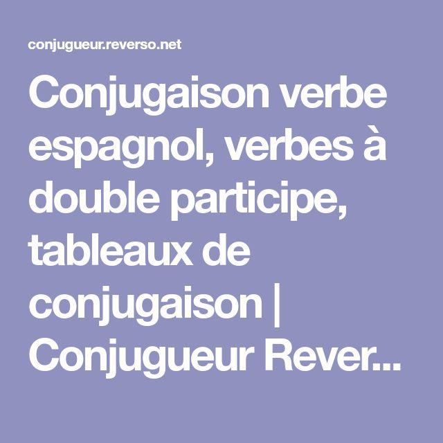 Conjugaison verbe espagnol, verbes à double participe, tableaux de conjugaison | Conjugueur Reverso