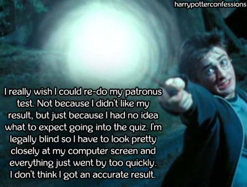 I really wish I could re-do my patronus test. Not because I...