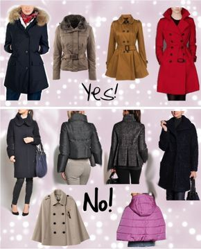 """COATS for Triangle Body Shape: Overcoats should cinch the waistline with a belt, & shoulders may be padded. Dark colors are good but not crucial. A trench is ideal, but shouldn't hug too tightly. Short jackets should hit mid-hip and emphasize the waist. AVOID straight cuts that emphasize the size disparity between upper & lower torso. Avoid long ponchos, but shoulder """"mantels"""" that stop just below the breast are good, adding width up above without covering the waist. 