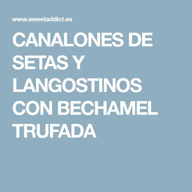 CANALONES DE SETAS Y LANGOSTINOS CON BECHAMEL TRUFADA