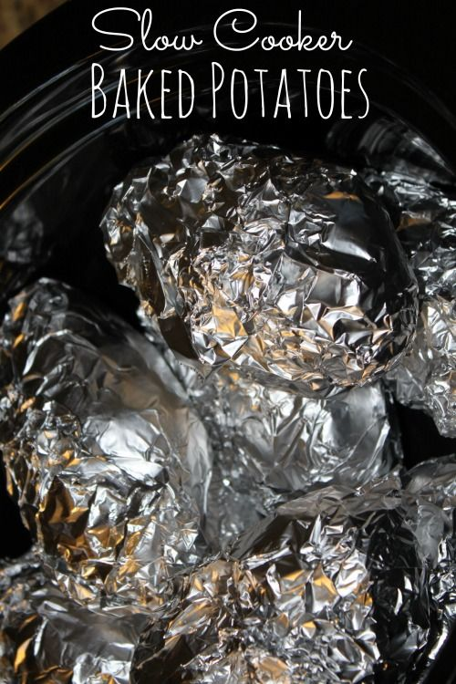 Slow Cooker Baked Potatoes - pierce, wrap in foil and place seam side up in a slow cooker on low for 6-8 hrs