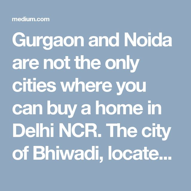 Gurgaon and Noida are not the only cities where you can buy a home in Delhi NCR. The city of Bhiwadi, located in the Alwar District of Rajasthan, is also an excellent destination for those who are looking for comfortable and affordable homes in NCR.