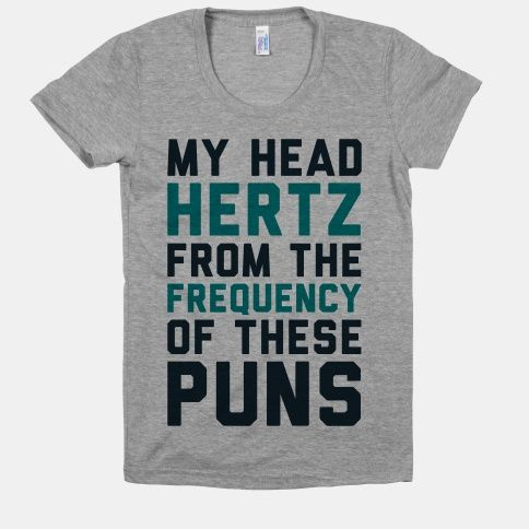 My Head Hertz From The Frequency of These Puns