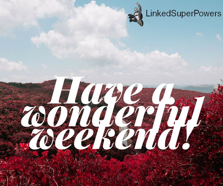 Happy #Friday! Let The #Weekend Begin! www.LinkedSuperPowers.com