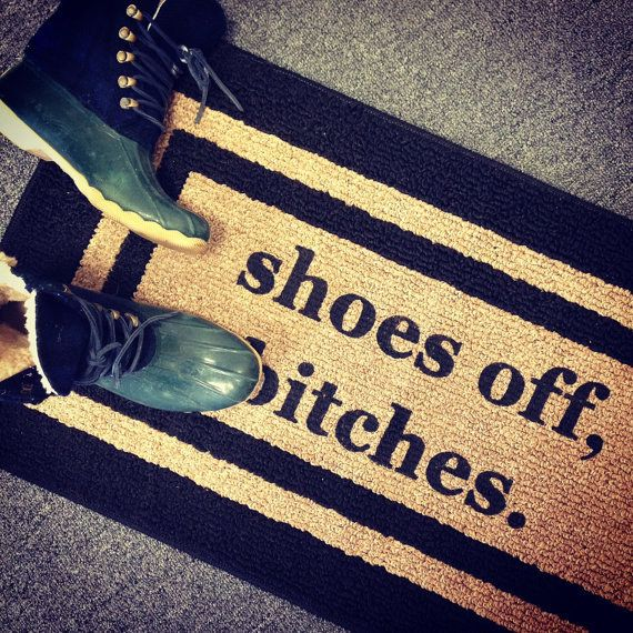 Keep your floors friggin' clean with this reminder doormat. | 24 Fucking Awesome Ways To Decorate Your Space