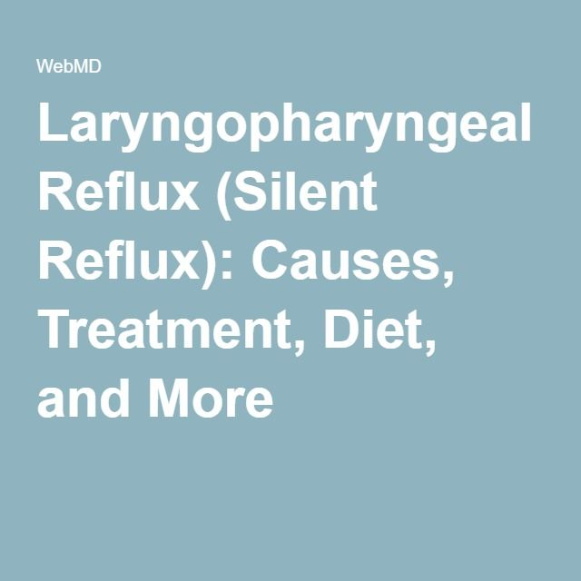 Laryngopharyngeal Reflux (Silent Reflux): Causes, Treatment, Diet, and More