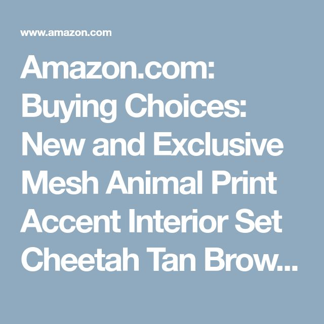 Amazon.com: Buying Choices: New and Exclusive Mesh Animal Print Accent Interior Set Cheetah Tan Brown 15pc Seat Covers Front & Back Lowback, Back Bench, Steering Wheel & Seat Belt Covers - Floor Mats