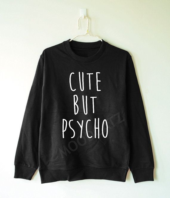 Cute but psycho shirt funny shirt text shirt cool tee by MoodCatz