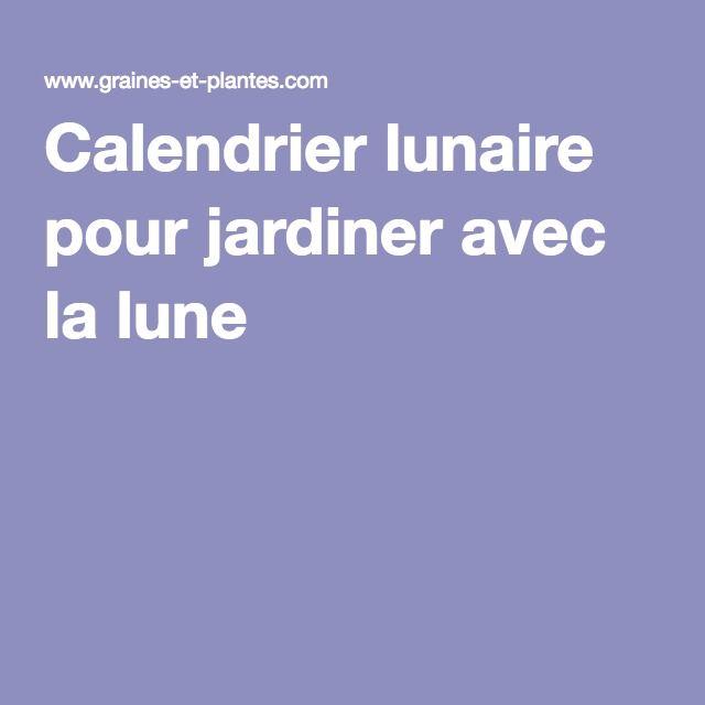 Les 17 meilleures id es de la cat gorie calendrier lunaire for Jardiner avec la lune