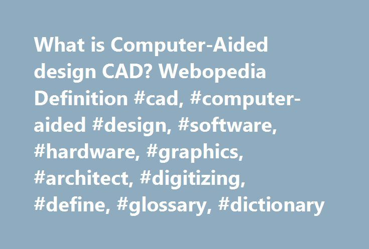 What is Computer-Aided design CAD? Webopedia Definition #cad, #computer-aided #design, #software, #hardware, #graphics, #architect, #digitizing, #define, #glossary, #dictionary http://wyoming.remmont.com/what-is-computer-aided-design-cad-webopedia-definition-cad-computer-aided-design-software-hardware-graphics-architect-digitizing-define-glossary-dictionary/  # CAD – computer-aided design Related Terms )Acronym for c omputer-a ided d esign. A CAD system is a combination of hardware and…