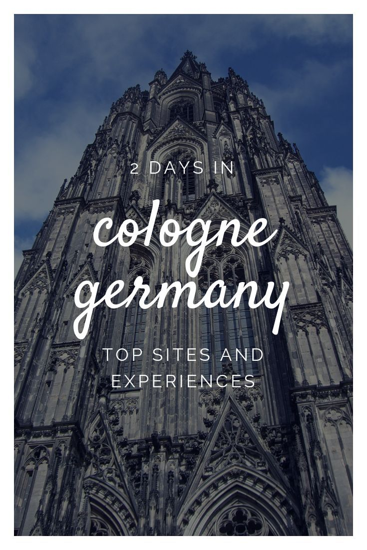 2 Days In Cologne Vacation Blueprints Germany Travel Cities In Germany Cologne Germany