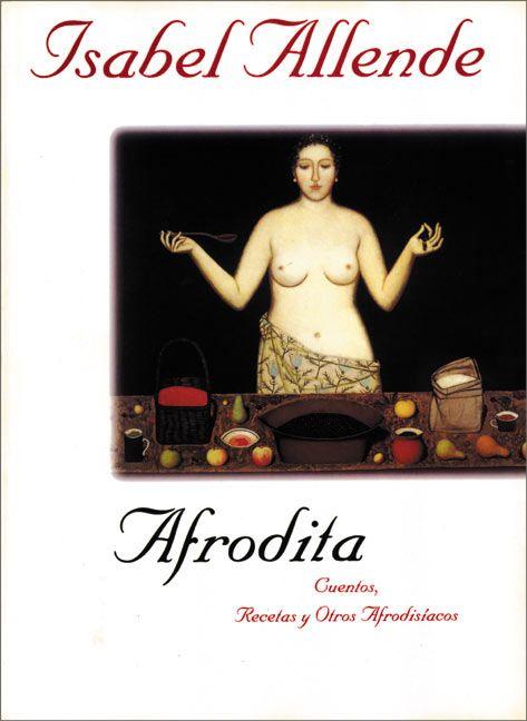 AFRODITA: CUENTOS, RECETAS Y OTROS AFRODISÍACOS. Isabel Allende