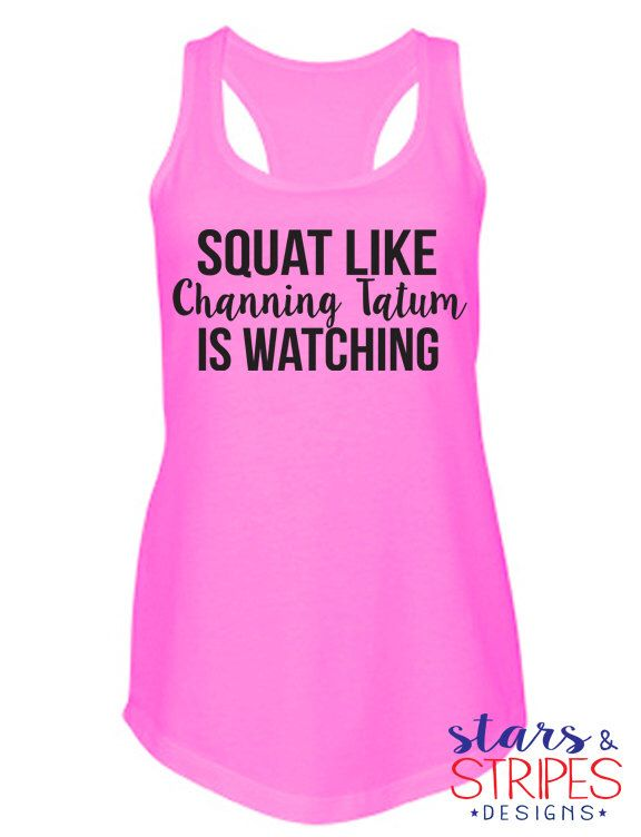 Squat Like Channing Tatum Is Watching Tank. Fitness Health Gym. Active Wear. Working out Crossfit Weight loss lifting sports athletes Yoga. Magic Mike.  https://www.etsy.com/listing/266377377/squat-like-channing-tatum-is-watching