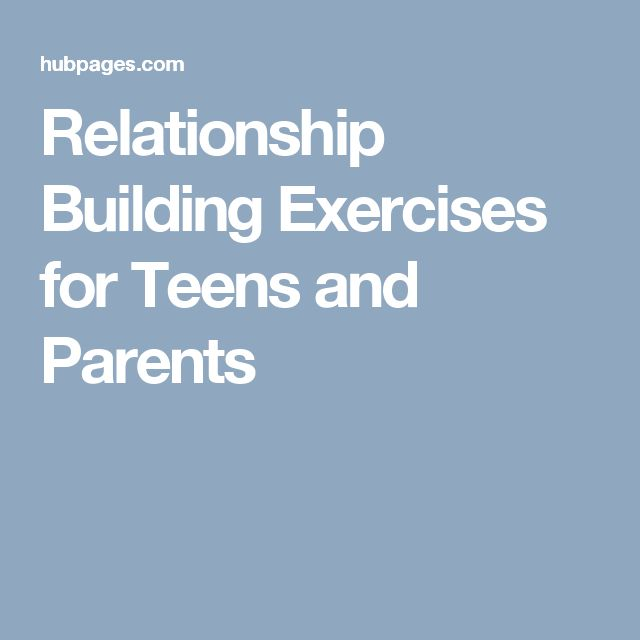 Relationship Building Exercises for Teens and Parents
