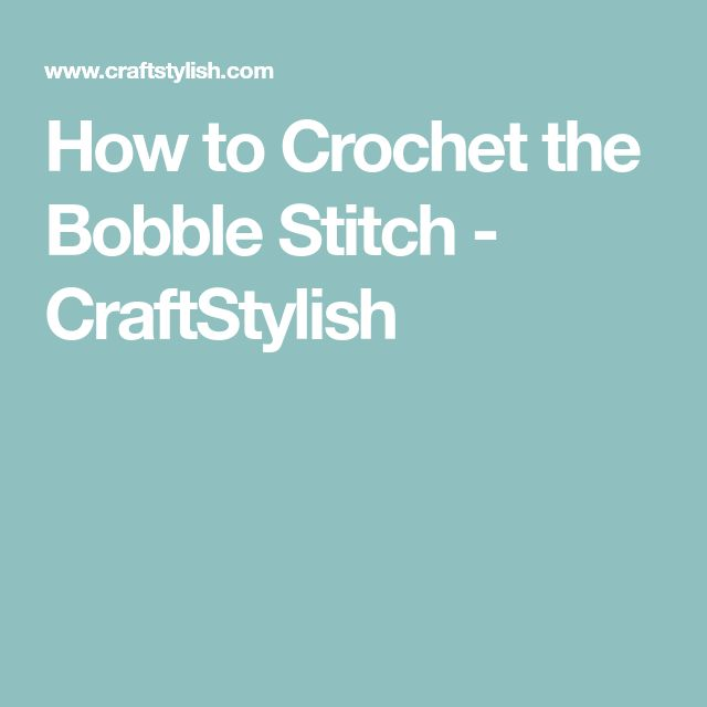 How to Crochet the Bobble Stitch - CraftStylish