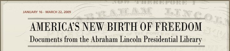 America's New Birth of Freedom: Documents from the Abraham Lincoln Presidential Library and Museum, January 16- March 22, 2009