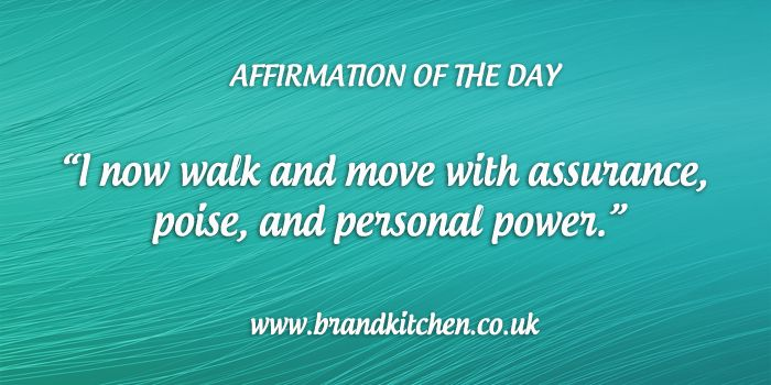 """Affirmation of the day: """"I now walk and move with assurance, poise, and personal power."""""""