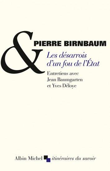 Les Désarrois d'un fou de l'Etat de Pierre Birnbaum