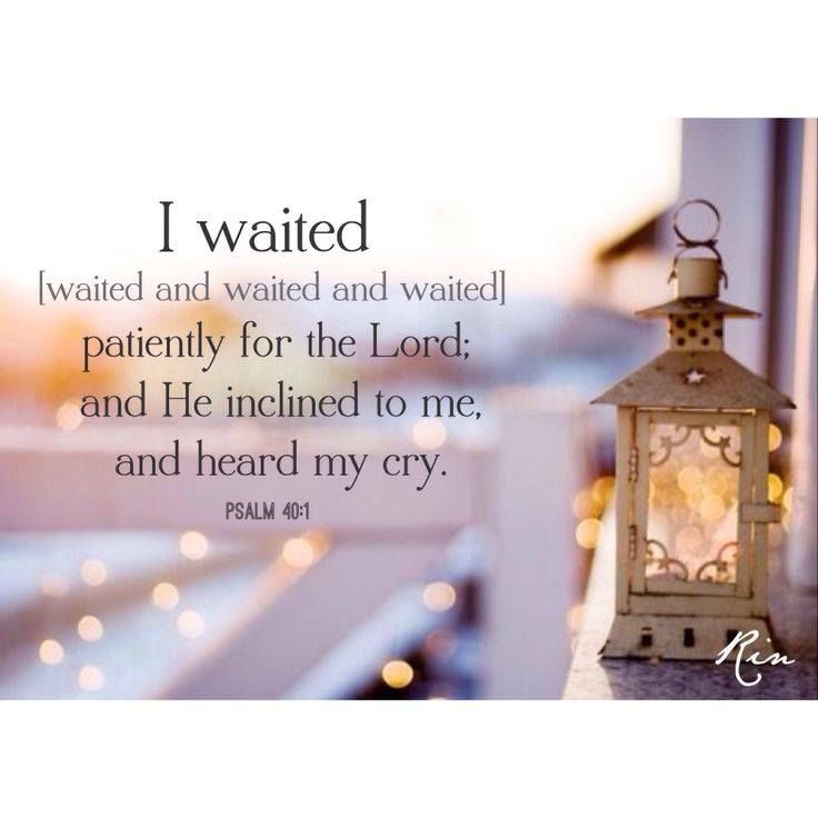 Psalm 40:1  I will be still, patient and wait for Your timing. As painful as it was, I thank you for the blessing of this lesson. Amen.