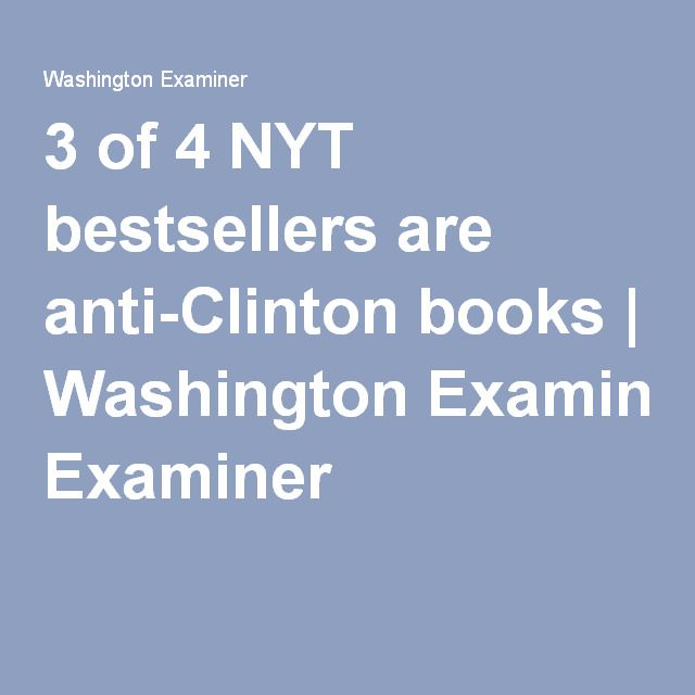 3 of 4 NYT bestsellers are anti-Clinton books | Washington Examiner
