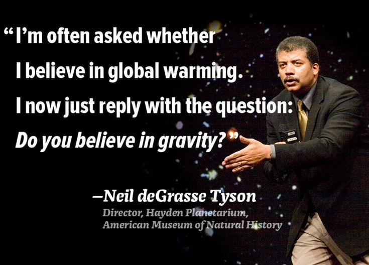 """I'm often asked whether I believe in global warming. I now just reply with the question: Do you believe in gravity?"" -Neil de Grasse Tyson #quotes #climate #sustainability"