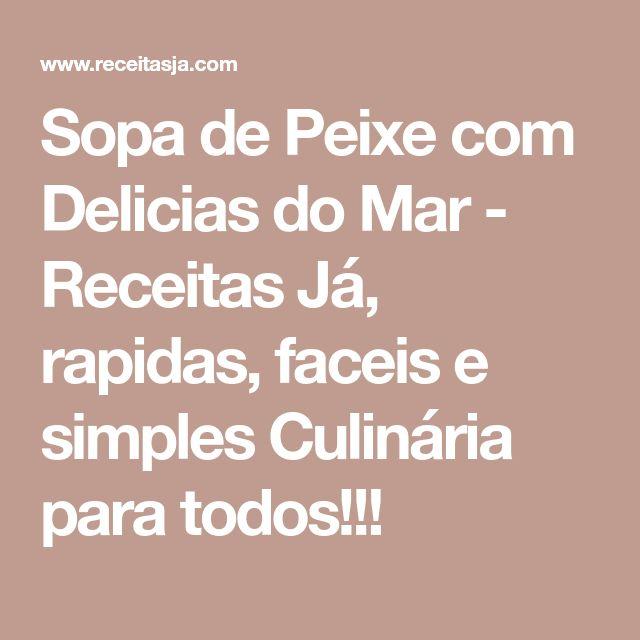 Sopa de Peixe com Delicias do Mar - Receitas Já, rapidas, faceis e simples Culinária para todos!!!