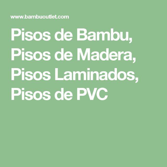 Pisos de Bambu, Pisos de Madera, Pisos Laminados, Pisos de PVC
