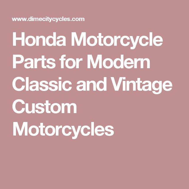 Honda Motorcycle Parts for Modern Classic and Vintage Custom Motorcycles